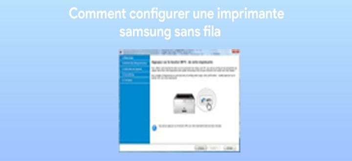 Comment configurer une imprimante Samsung sans fil ?
